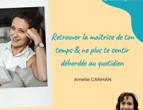 Episode 2 – Retrouver la maîtrise de son temps et ne plus se sentir débordé au quotidien. Avec Amélie CANHAN, consultante en gestion du temps.